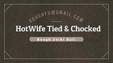 Punjabi Hot Wife tied, choked and fucked hard